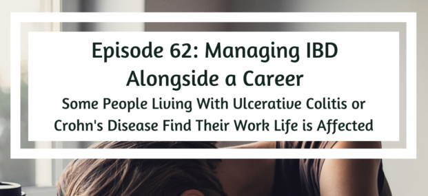 About IBD Podcast: Managing IBD Alongside a Career – Part 1